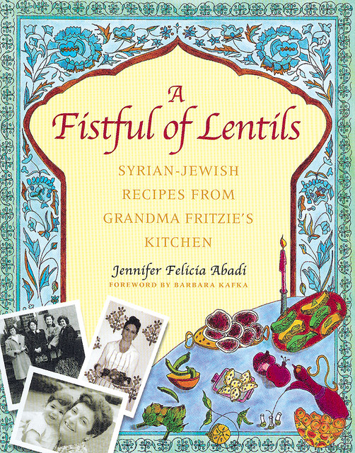 A Fistful Of Lentils: Syrian-Jewish Recipes From Grandma Fritzie's Kitchen - Traditional ...