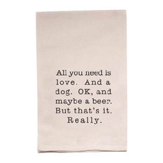 """ellembee - """"All You Need Is Love And A Dog Ok, And Maybe A Beer"""" Flour Sack Tea Towel - Dish Towels"""
