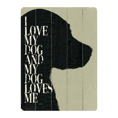 """""""I Love My Dog and My Dog Loves Me"""" Wooden Sign, 20""""x14"""""""