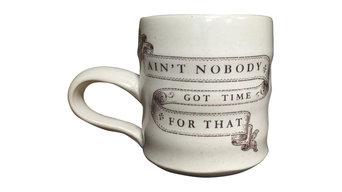 """Ain't Nobody Got Time for That"" Ceramic Mug"