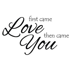 Decal Vinyl Wall Sticker First Came Love Then You Came Quote Contemporary Wall Decals By Design With Vinyl