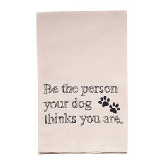 "ellembee - ""Be The Person Your Dog Thinks You Are"" Flour Sack Tea Towel - Dish Towels"