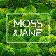 Moss & Jane