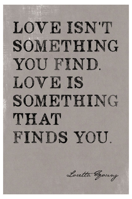 Love Isnu0027t Something You Find, Loretta Young Quote, Poster Print