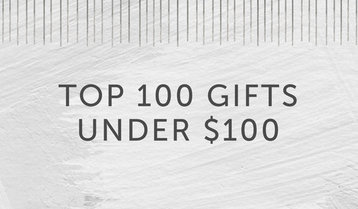 Top 100 Gifts Under $100