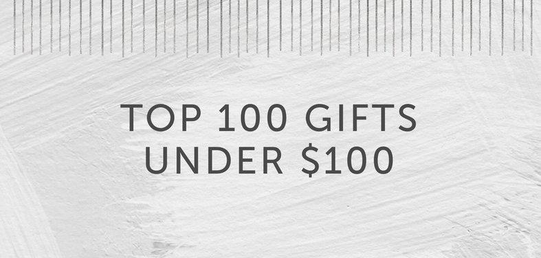 e7fc3224e Top 100 Gifts Under $100
