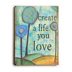 Create a Life You Love Wooden Sign