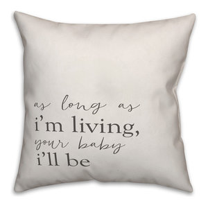 As Long As I'm Living Your Baby I'll Be 16x16 Throw Pillow
