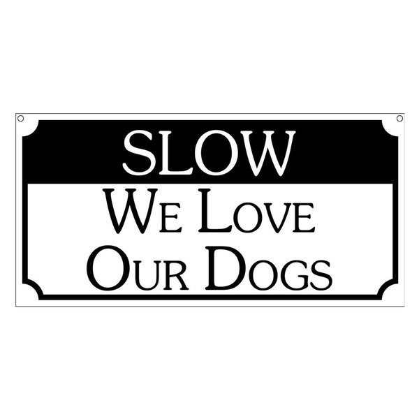 Slow We Love Our Dogs Aluminum Sign, Man Cave House Bar Game Room, 6