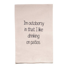 """""""I'm Outdoorsy In That I Like Drinking On Patios """" Flour Sack Tea Towel"""