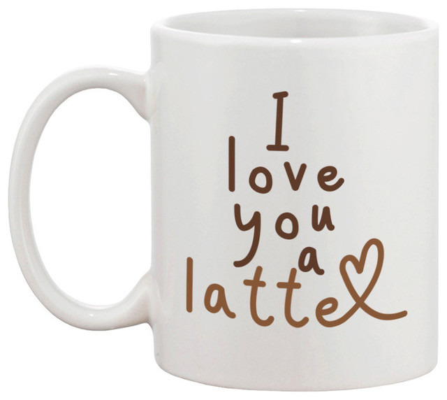 I Love You A Latte 11 Oz Coffee Mug Contemporary Mugs By 365 Printing Inc
