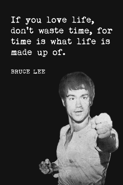 If You Love Life Don T Waste Time Bruce Lee Quote Motivational