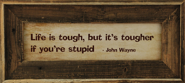John Wayne Quote Life Is Hard Endearing Mybarnwoodframes  Life Is Tough But Its Tougher If You're Stupid