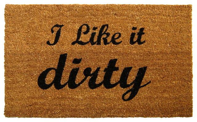 Quot I Like It Dirty Quot Doormat Contemporary Doormats By