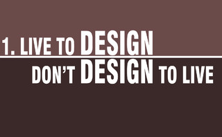 Live to design, don't design to live