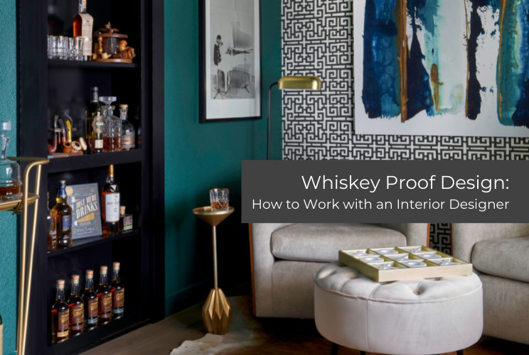 Whiskey Proof Design: How to Work with an Interior Designer | November 2020