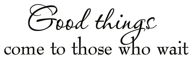 Good Things Come To Those Who Wait Wall Decal Sayings