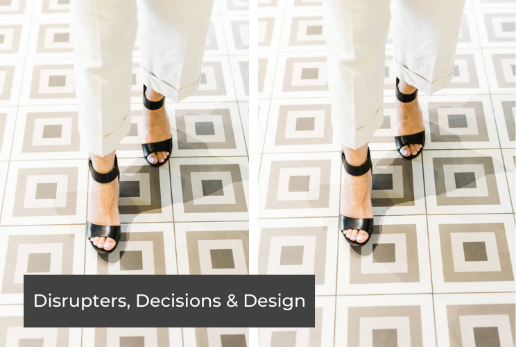 Disrupters, Decisions & Design | August 2021
