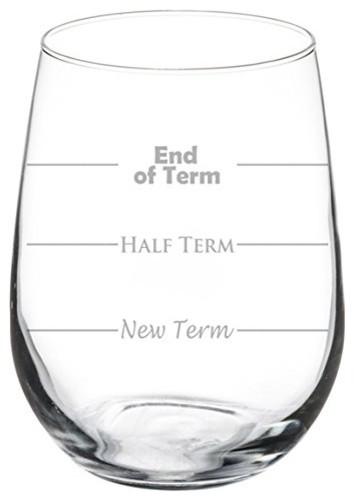 Wine Glass Funny Teacher New Term, Half Term, End of Term, 17 Oz Stemless