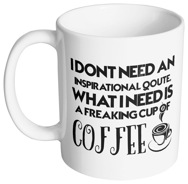 I Dont Need An Inspirational Quote I Need Coffee 11 Oz
