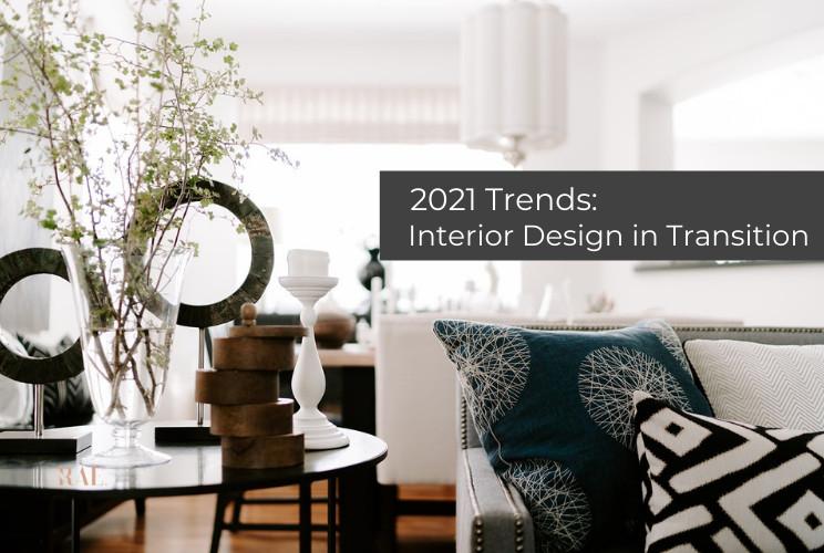 2021 Trends: Interior Design Transition | January 2021