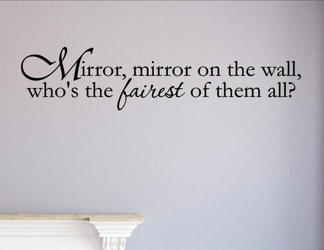 Mirror Mirror On The Wall mirror, mirror on the wall, who's the fairest of them all?, wall